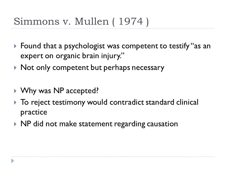 "Simmons v. Mullen ( 1974 )  Found that a psychologist was competent to testify ""as an expert on organic brain injury.""  Not only competent but perha"