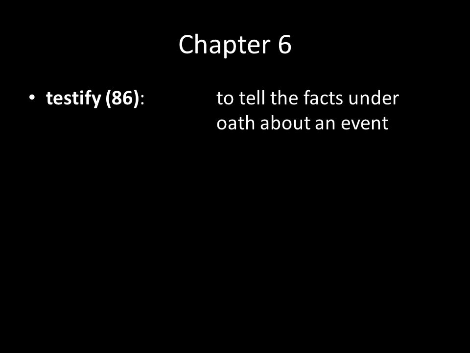Chapter 6 testify (86):to tell the facts under oath about an event conviction (89):to strongly believe