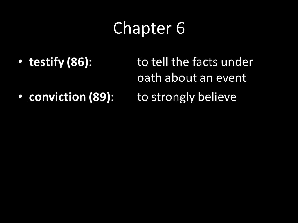 Chapter 6 testify (86):to tell the facts under oath about an event conviction (89):to strongly believe scowling (89):frowning; grimacing
