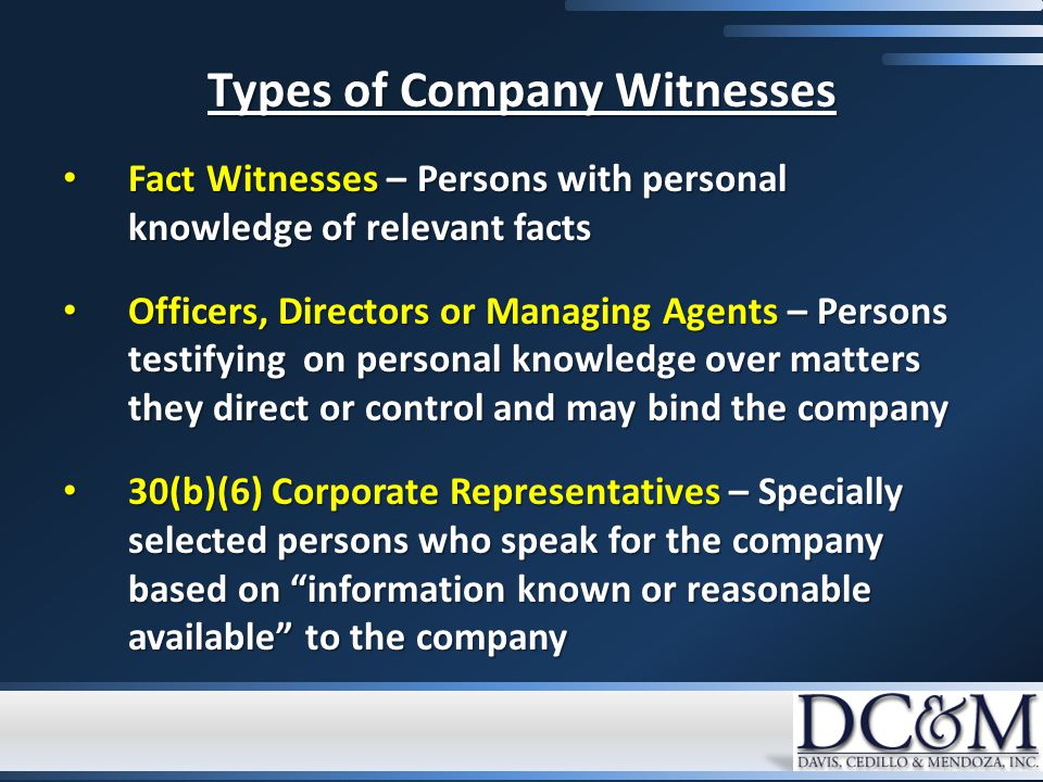 Types of Company Witnesses Fact Witnesses – Persons with personal knowledge of relevant facts Fact Witnesses – Persons with personal knowledge of rele