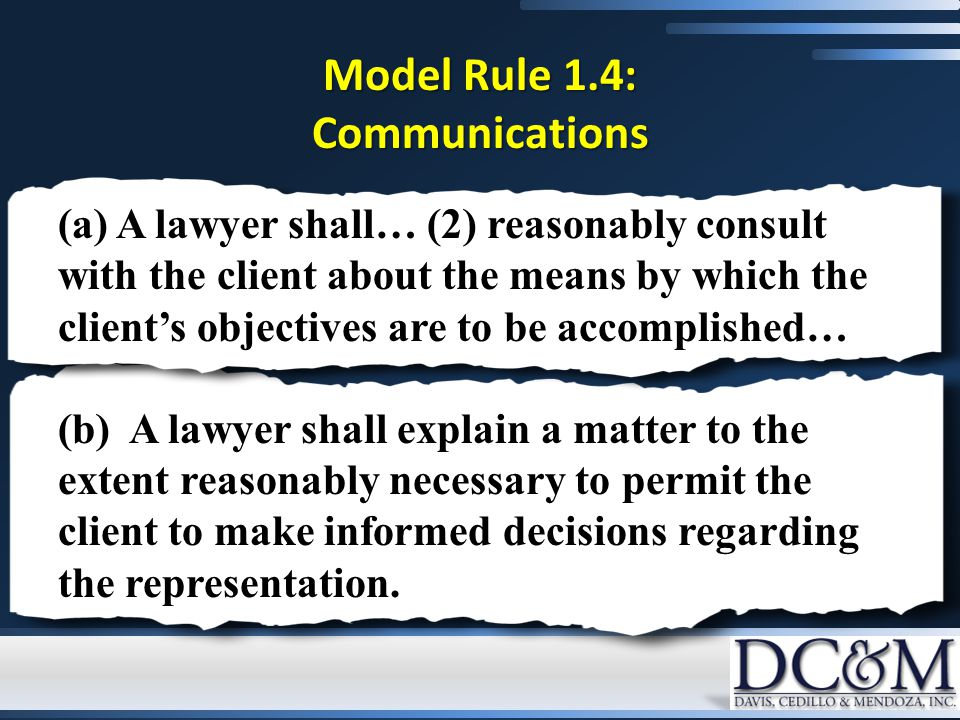 Model Rule 1.4: Communications (a) A lawyer shall… (2) reasonably consult with the client about the means by which the client's objectives are to be a