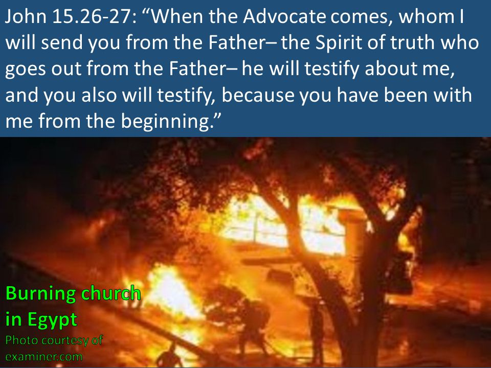"""John 15.26-27: """"When the Advocate comes, whom I will send you from the Father– the Spirit of truth who goes out from the Father– he will testify about"""
