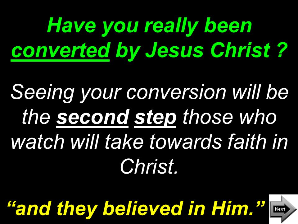 Have you really been converted by Jesus Christ .