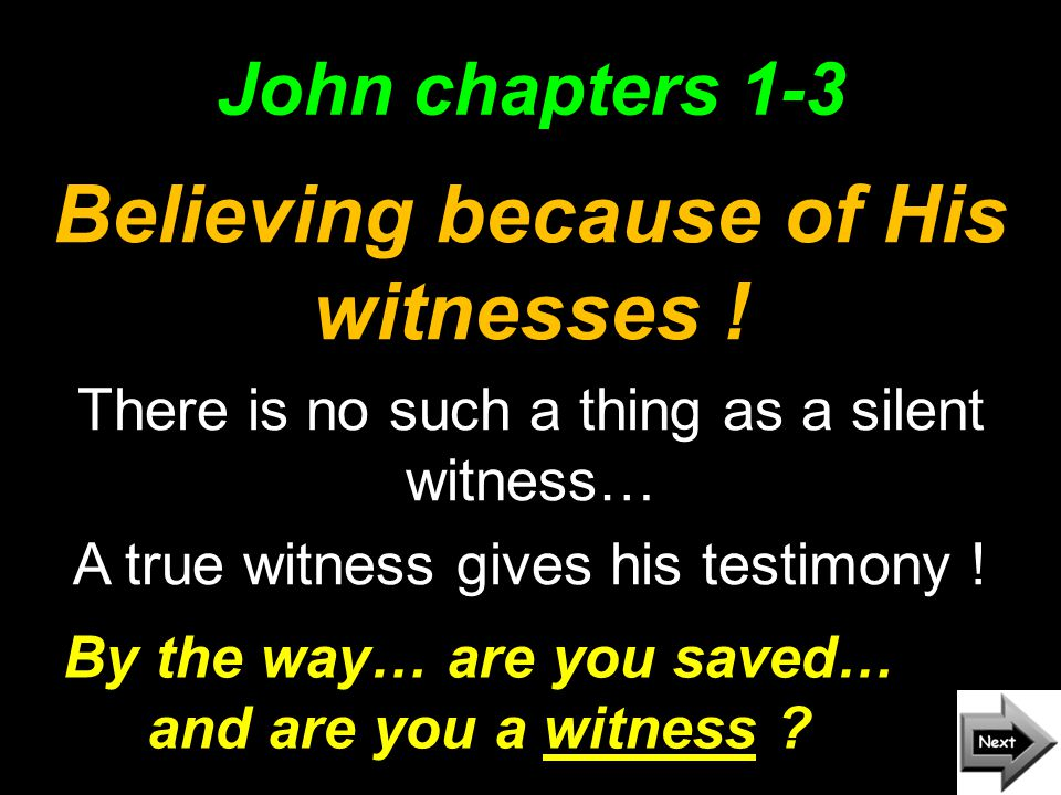 John chapters 1-3 Believing because of His witnesses .
