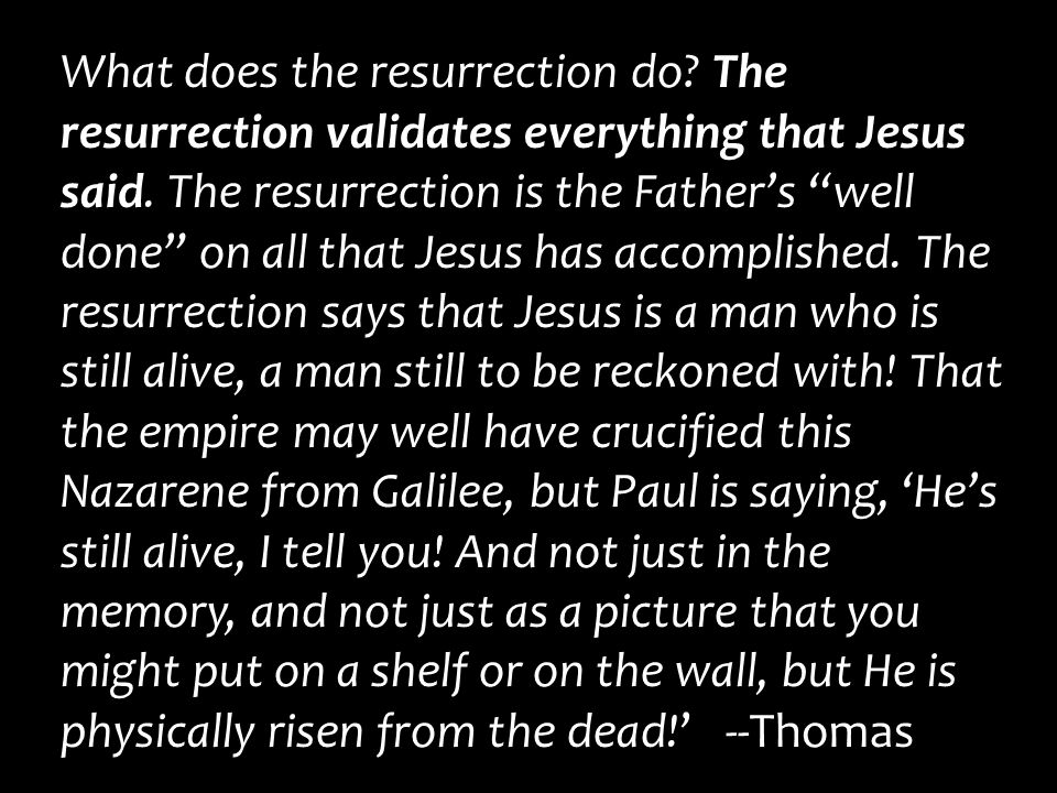 What does the resurrection do.The resurrection validates everything that Jesus said.