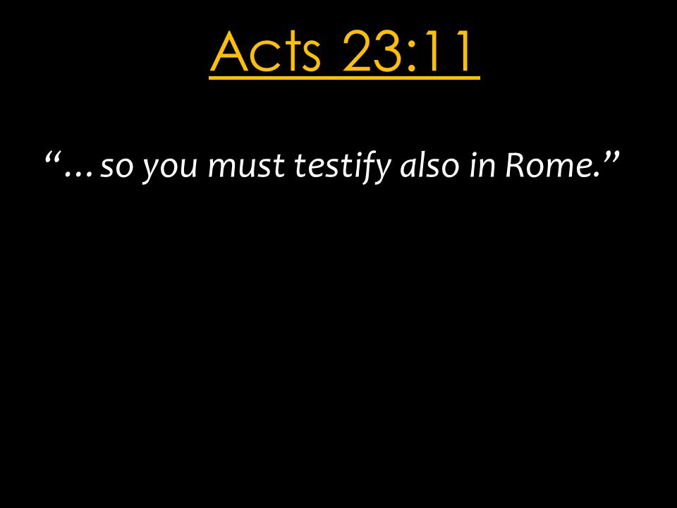 "Acts 23:11 ""…so you must testify also in Rome."""