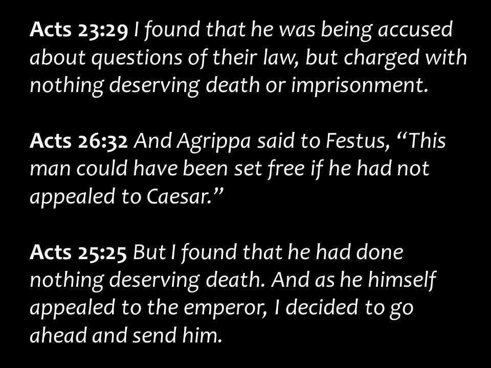 Acts 23:29 I found that he was being accused about questions of their law, but charged with nothing deserving death or imprisonment. Acts 26:32 And Ag