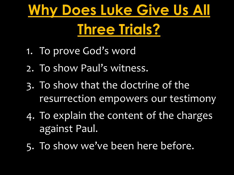 Why Does Luke Give Us All Three Trials.1.To prove God's word 2.To show Paul's witness.