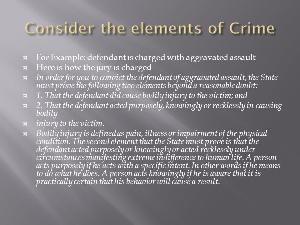  For Example: defendant is charged with aggravated assault  Here is how the jury is charged  In order for you to convict the defendant of aggravate