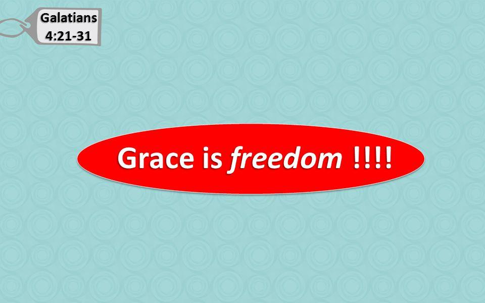 Galatians 4:21-31 Grace is freedom !!!! Grace is freedom !!!!