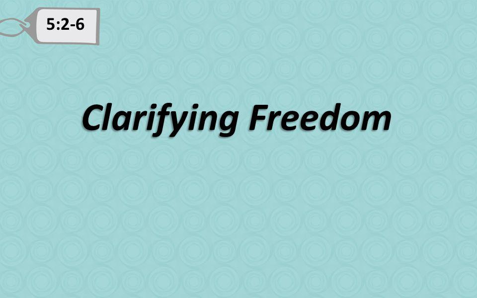 5:2-6 Clarifying Freedom