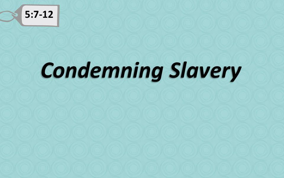 5:7-12 Condemning Slavery