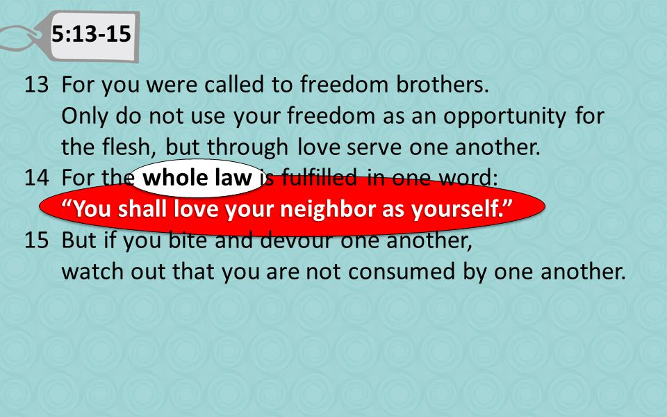 5:13-15 13For you were called to freedom brothers.