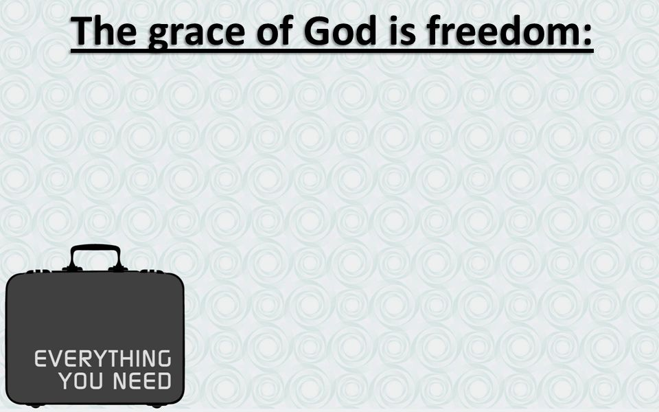 The grace of God is freedom: