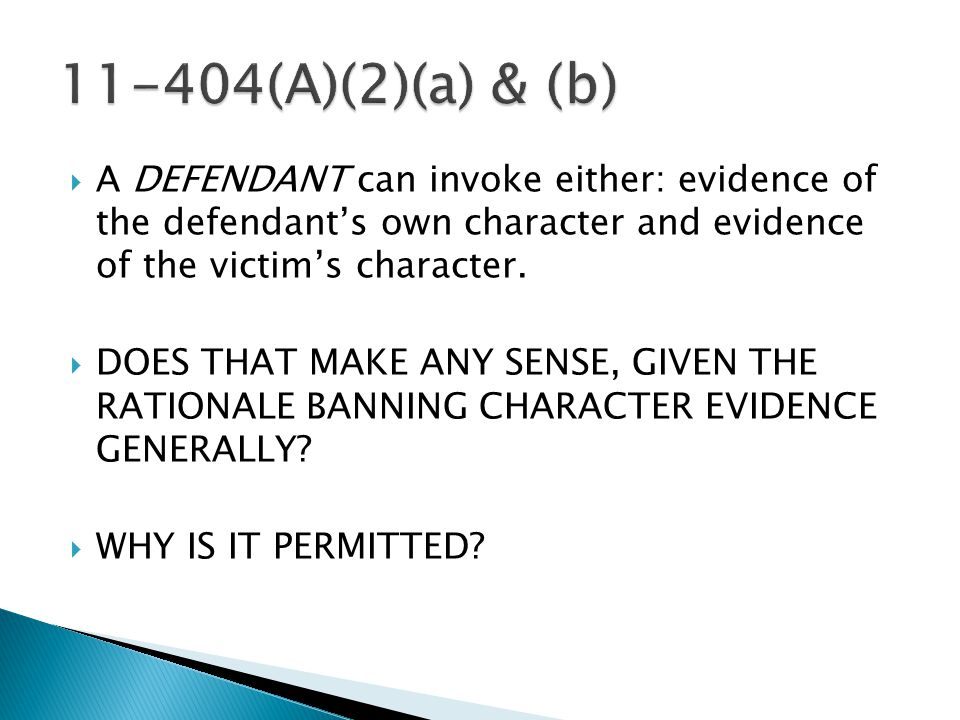  A DEFENDANT can invoke either: evidence of the defendant's own character and evidence of the victim's character.