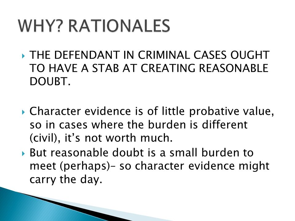  THE DEFENDANT IN CRIMINAL CASES OUGHT TO HAVE A STAB AT CREATING REASONABLE DOUBT.