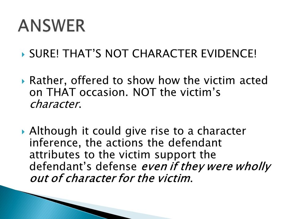  SURE. THAT'S NOT CHARACTER EVIDENCE.