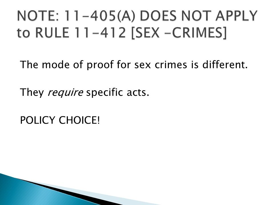 The mode of proof for sex crimes is different. They require specific acts. POLICY CHOICE!