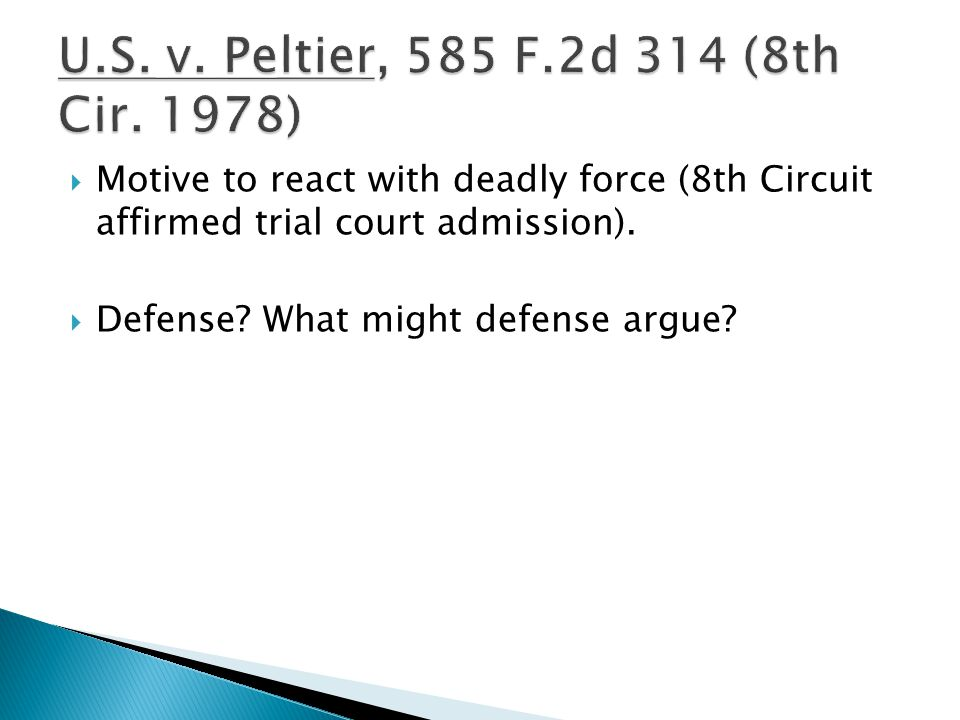  Motive to react with deadly force (8th Circuit affirmed trial court admission).