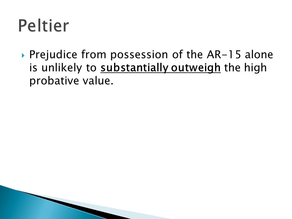  Prejudice from possession of the AR-15 alone is unlikely to substantially outweigh the high probative value.