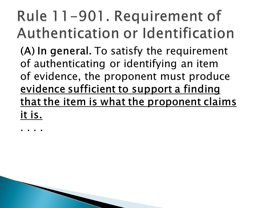 (A) In general. To satisfy the requirement of authenticating or identifying an item of evidence, the proponent must produce evidence sufficient to sup