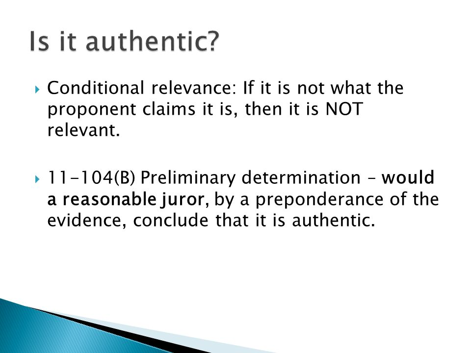  Conditional relevance: If it is not what the proponent claims it is, then it is NOT relevant.