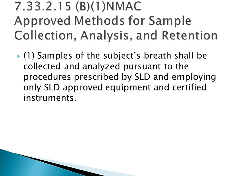  (1) Samples of the subject's breath shall be collected and analyzed pursuant to the procedures prescribed by SLD and employing only SLD approved equipment and certified instruments.