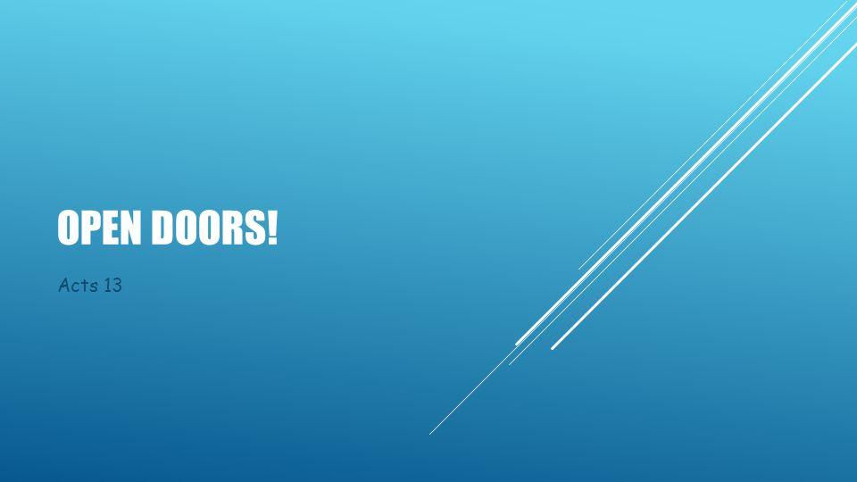 OPEN DOORS! Acts 13