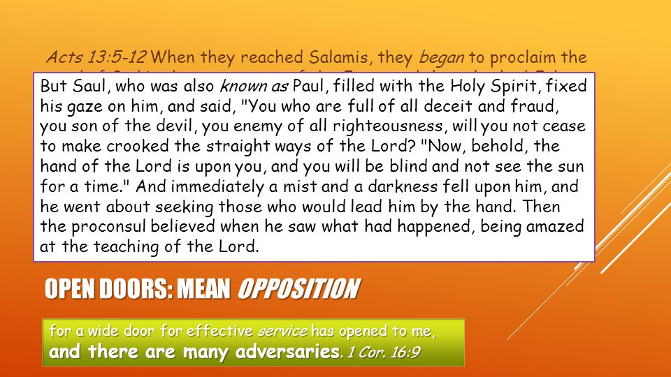 OPEN DOORS: MEAN OPPOSITION Acts 13:5-12 When they reached Salamis, they began to proclaim the word of God in the synagogues of the Jews; and they also had John [Mark] as their helper.