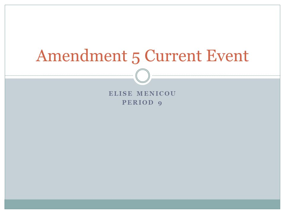ELISE MENICOU PERIOD 9 Amendment 5 Current Event