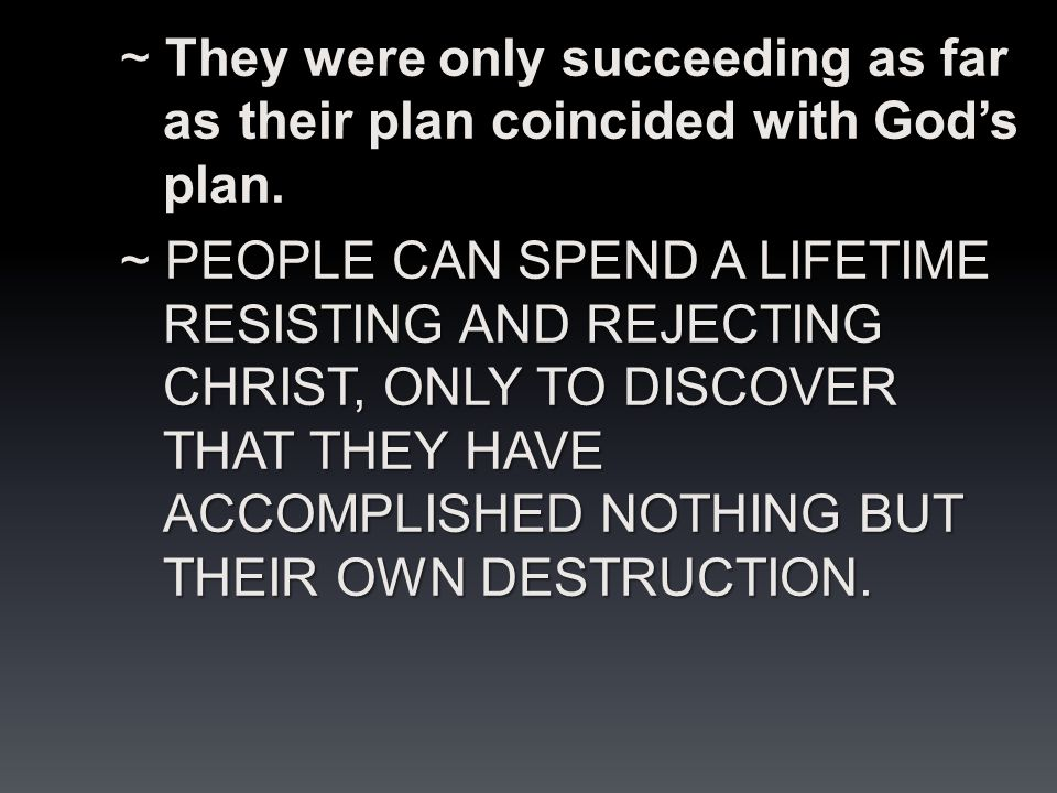 ~ They were only succeeding as far as their plan coincided with God's plan.