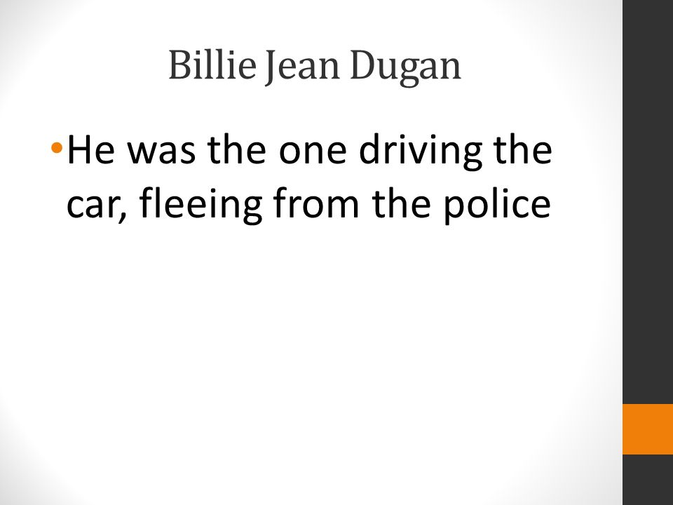 Billie Jean Dugan He was the one driving the car, fleeing from the police