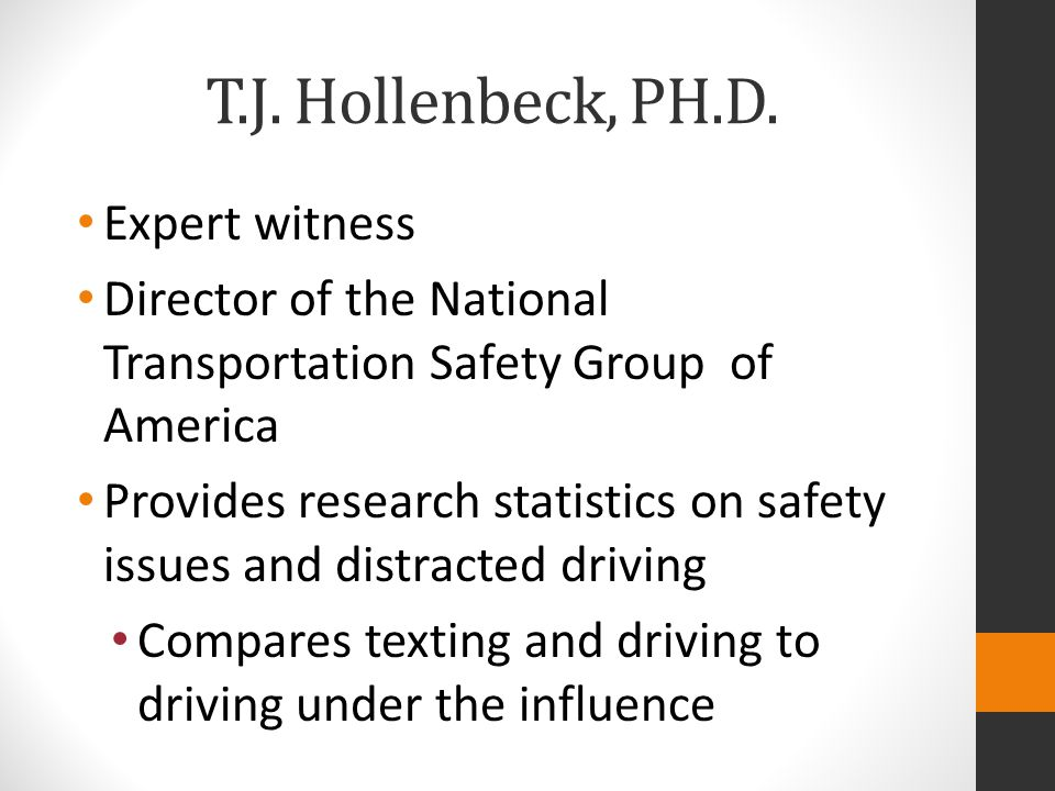 T.J. Hollenbeck, PH.D. Expert witness Director of the National Transportation Safety Group of America Provides research statistics on safety issues an
