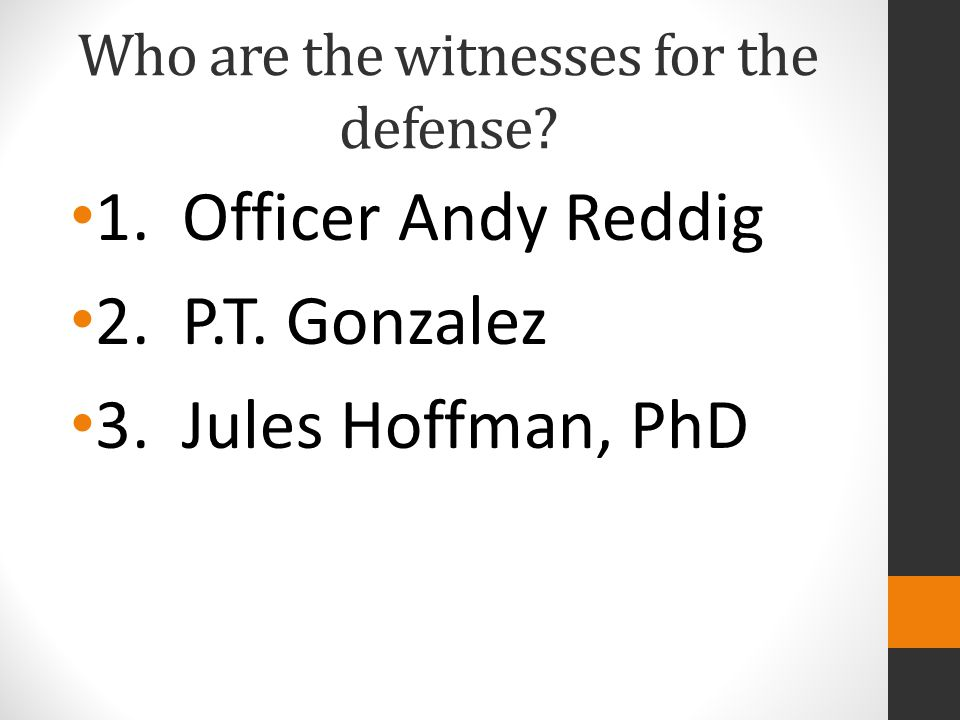 Who are the witnesses for the defense.1. Officer Andy Reddig 2.