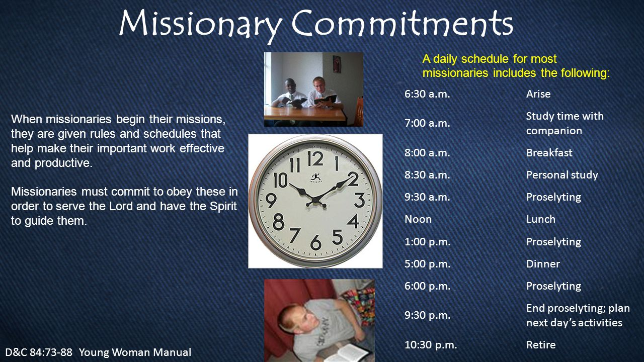 Missionary Commitments D&C 84:73-88 Young Woman Manual 6:30 a.m.Arise 7:00 a.m.