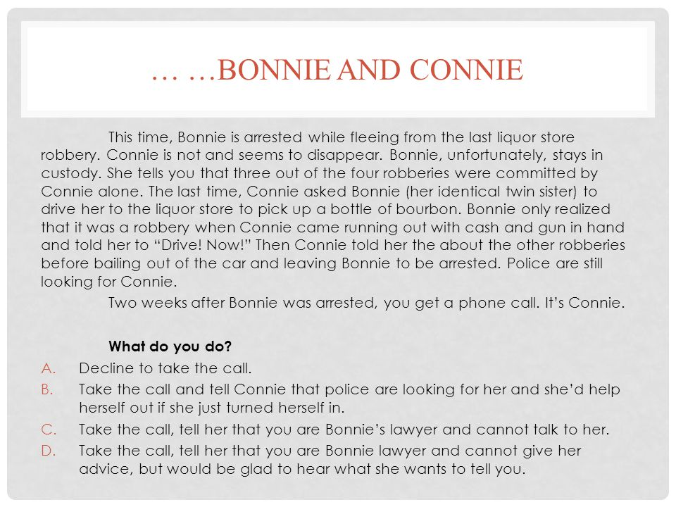 … …BONNIE AND CONNIE This time, Bonnie is arrested while fleeing from the last liquor store robbery. Connie is not and seems to disappear. Bonnie, unf