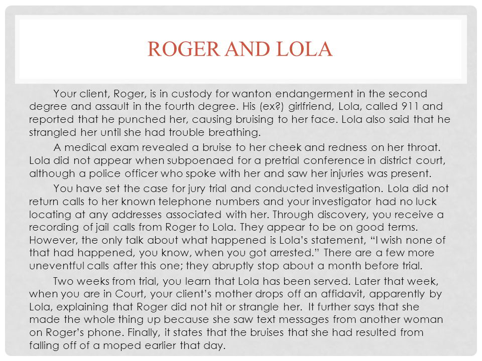 ROGER AND LOLA Your client, Roger, is in custody for wanton endangerment in the second degree and assault in the fourth degree.