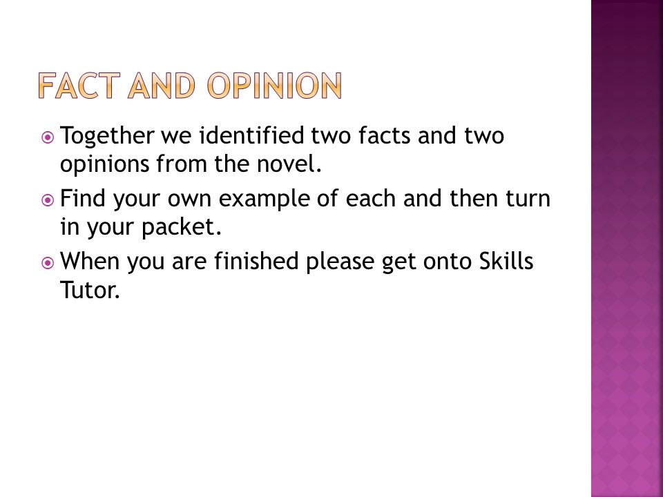  Together we identified two facts and two opinions from the novel.