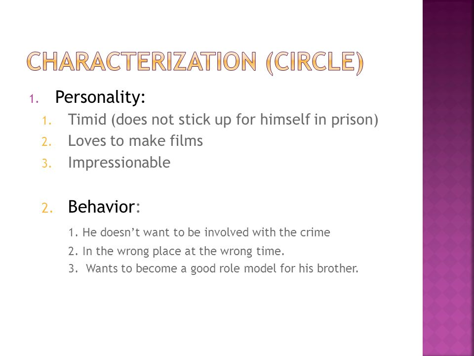 1.Personality: 1. Timid (does not stick up for himself in prison) 2.
