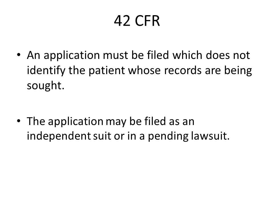 42 CFR An application must be filed which does not identify the patient whose records are being sought.