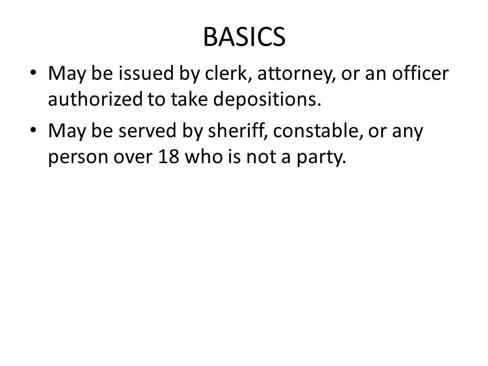 BASICS May be issued by clerk, attorney, or an officer authorized to take depositions.