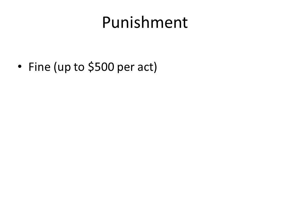 Punishment Fine (up to $500 per act)