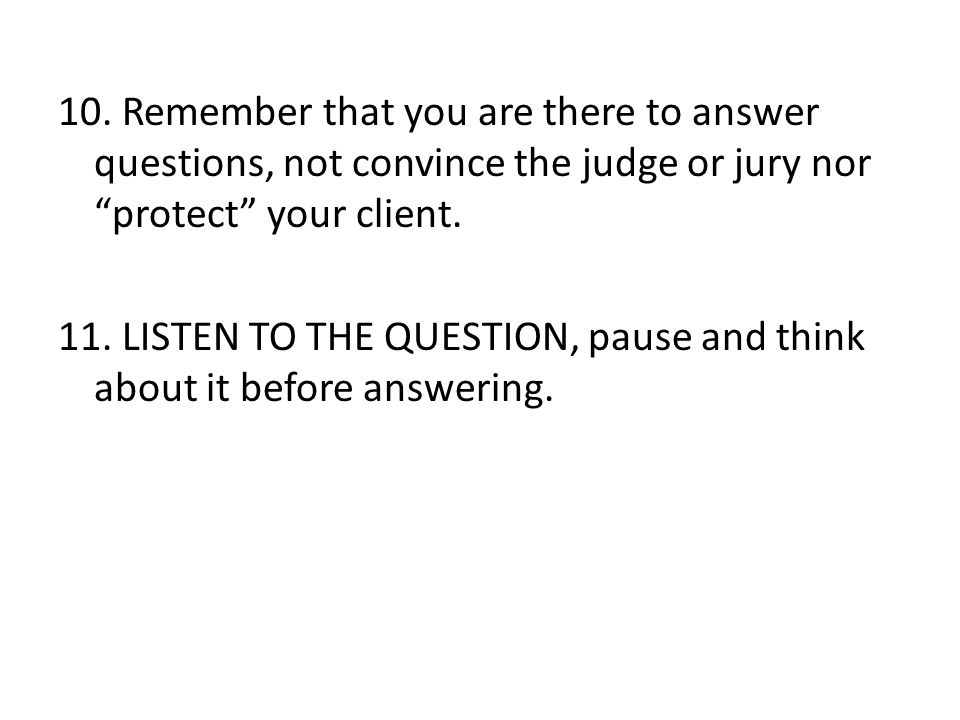 11. LISTEN TO THE QUESTION, pause and think about it before answering.