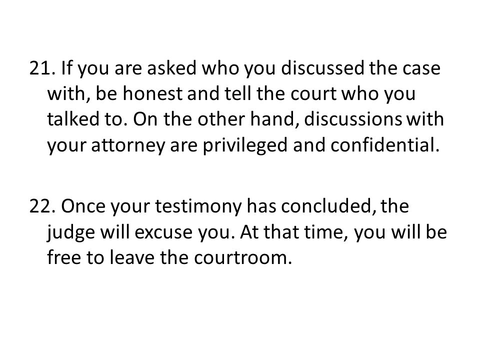 22. Once your testimony has concluded, the judge will excuse you.