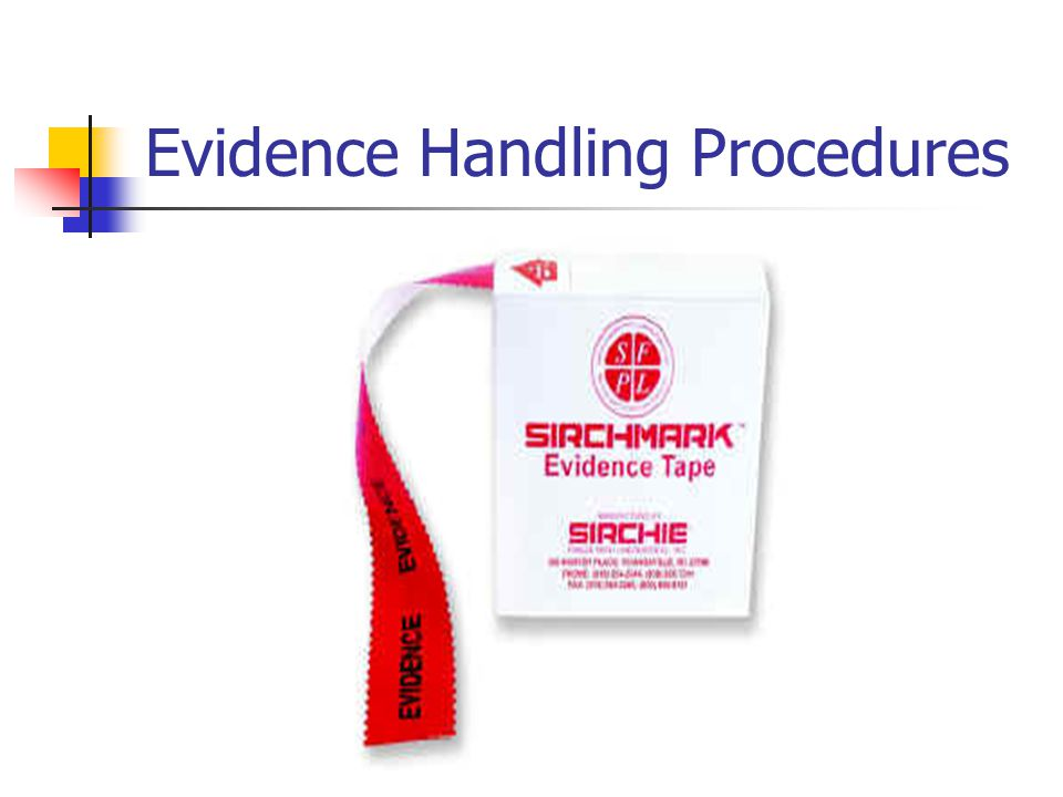 Evidence Handling Procedures Evidence Storage Investigator needs to maintain positive control of the evidence at all times.