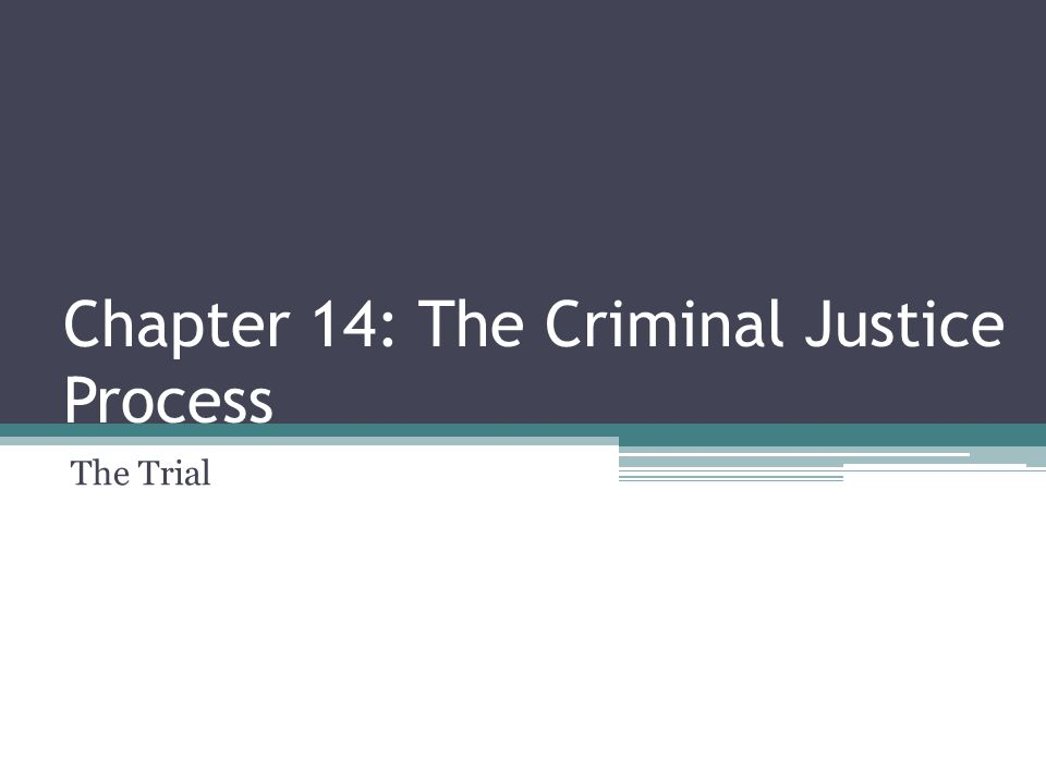 Chapter 14: The Criminal Justice Process The Trial