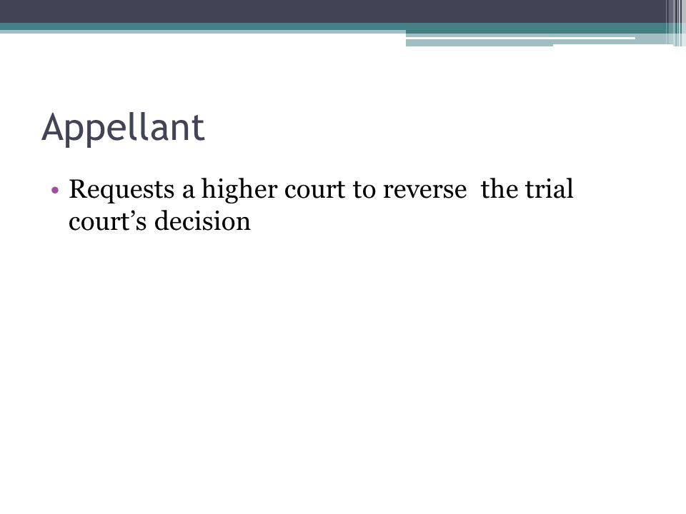 Appellant Requests a higher court to reverse the trial court's decision