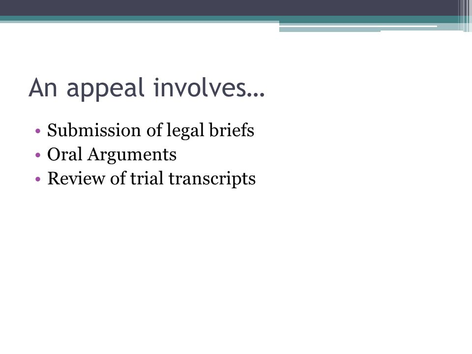 An appeal involves… Submission of legal briefs Oral Arguments Review of trial transcripts