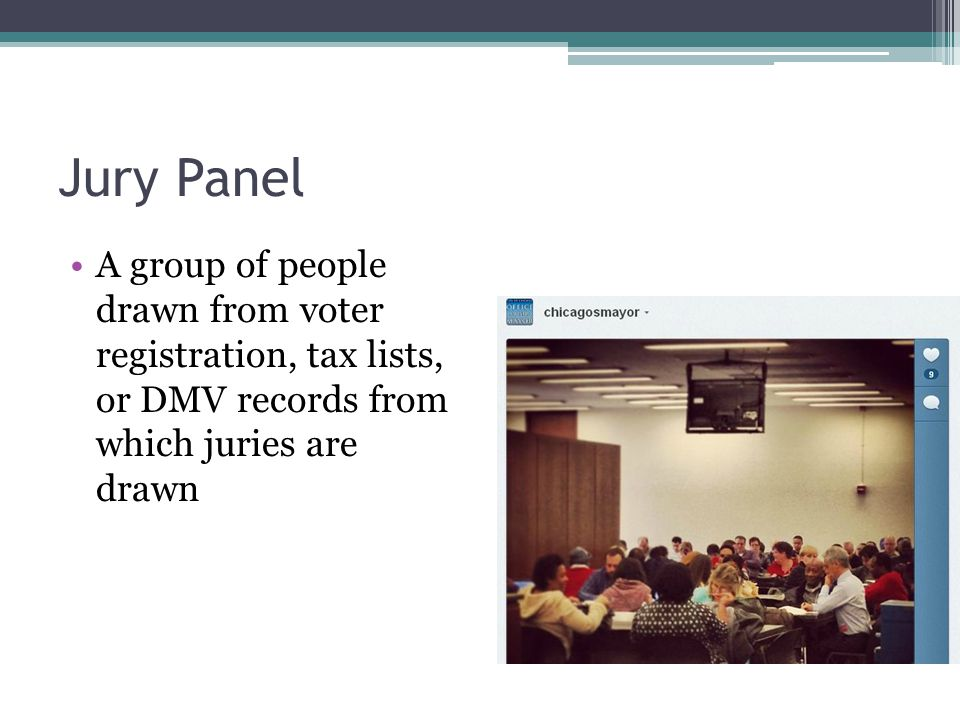 Jury Panel A group of people drawn from voter registration, tax lists, or DMV records from which juries are drawn