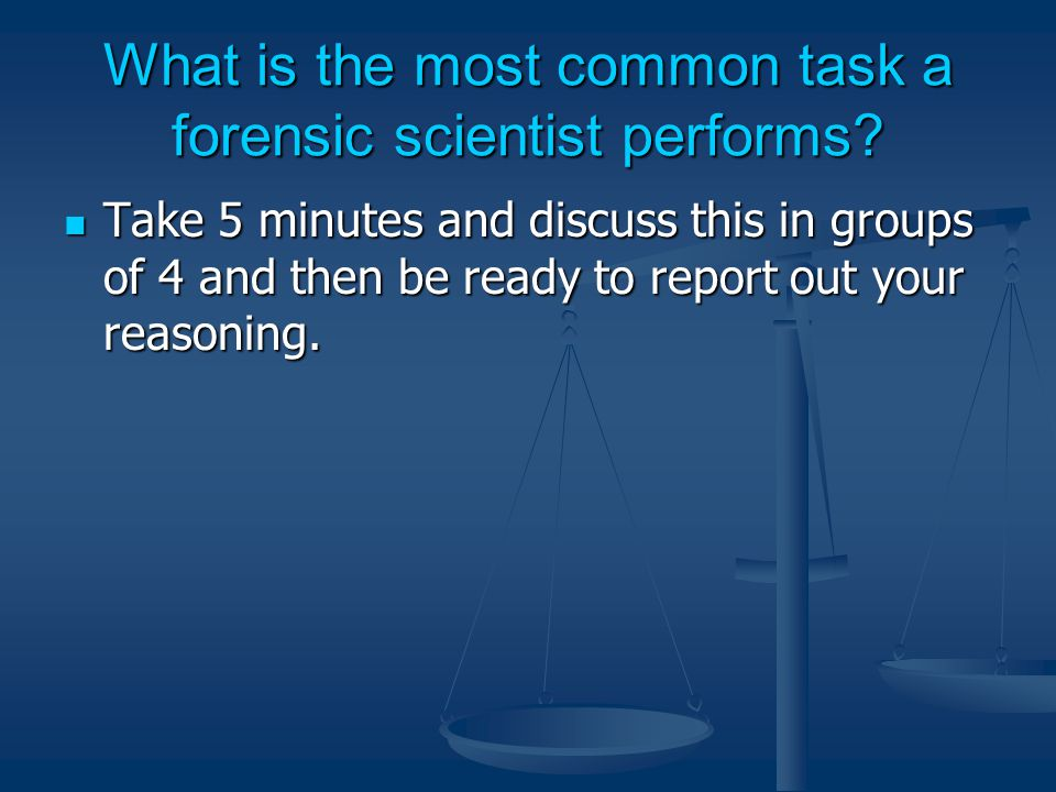 What is the most common task a forensic scientist performs.